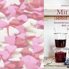 Mit Liebe selbstgemacht: Geschenke aus Küchen und Garten