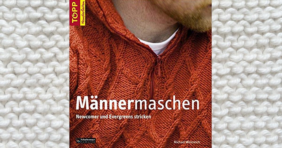 Männermaschen: Newcomer und Evergreens stricken - stricken.de